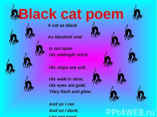 Black cat poem A cat as black As blackest coal Is out upon His midnight stroll,