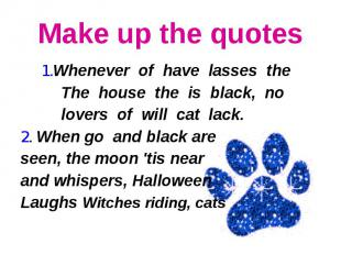 Make up the quotes 1.Whenever of have lasses the The house the is black, no love