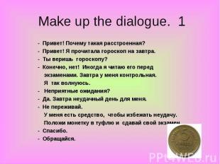 Make up the dialogue. 1 - Привет! Почему такая расстроенная?- Привет! Я прочитал