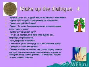 Make up the dialogue. 4 - Добрый день! Это Андрей. Могу я поговорить с Максимом?