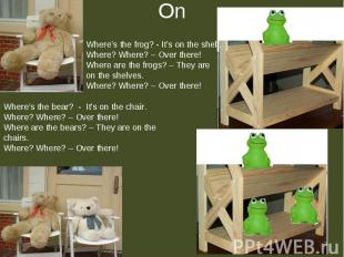 On Where's the frog? - It's on the shelf.Where? Where? – Over there!Where are th