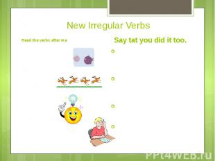 New Irregular VerbsRead the verbs after me