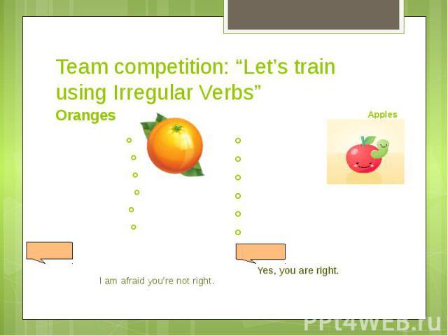 "Team competition: ""Let's train using Irregular Verbs""Oranges"