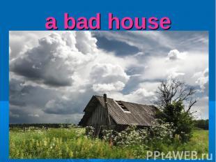 a bad house