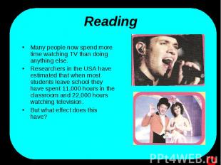 Reading Many people now spend more time watching TV than doing anything else. Re