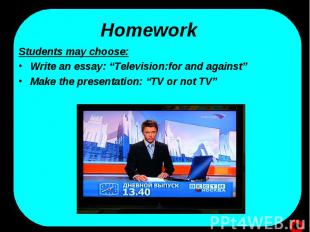 """HomeworkStudents may choose:Write an essay: """"Television:for and against""""Make the"""