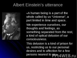 """«A human being is a part of the whole called by us """"Universe"""", a part limited in"""