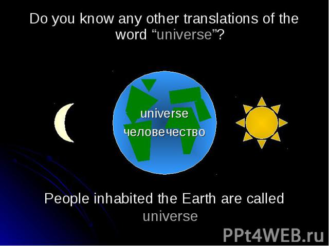 People inhabited the Earth are called universePeople inhabited the Earth are called universe