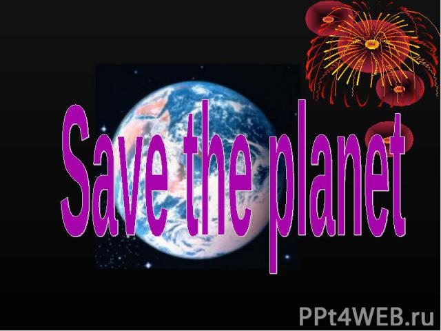 Save the planet