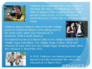 Pattinson had supporting roles in the made for television film Ring of the Nibel
