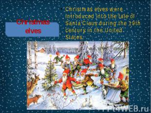 Christmas elves Christmas elves were introduced into the tale of Santa Claus dur