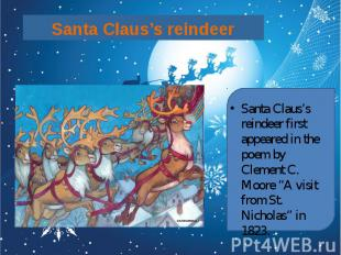 Santa Claus's reindeer Santa Claus's reindeer first appeared in the poem by Clem