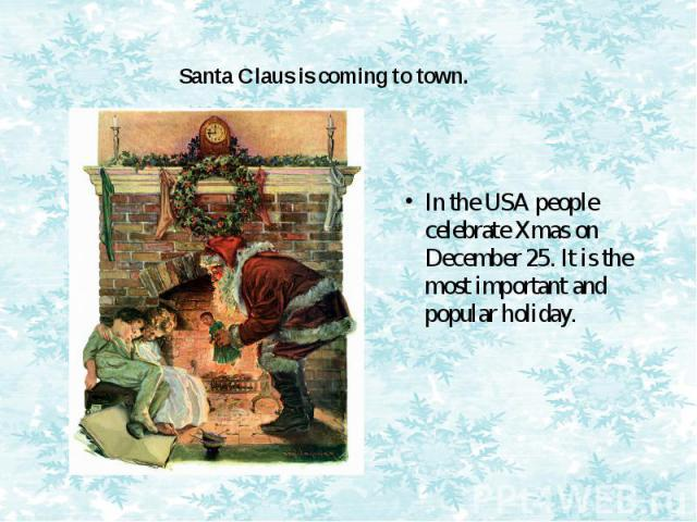 Santa Claus is coming to town. In the USA people celebrate Xmas on December 25. It is the most important and popular holiday.