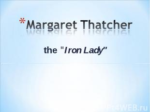 "Margaret Thatcher the ""Iron Lady"""