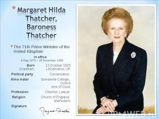 Margaret Hilda Thatcher, Baroness Thatcher The 71th Prime Minister of the United