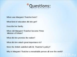 Questions: When was Margaret Thatcher born? What kind of education did she get?D