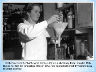 Thatcher received her bachelor of science degree in chemistry from Oxford in 194