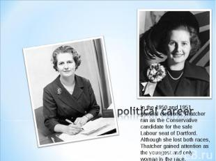 In the 1950 and 1951 general elections, Thatcher ran as the Conservative candida