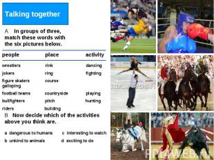 Talking together A In groups of three, match these words with the six pictures b
