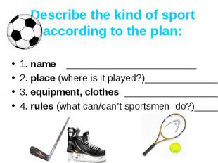 Describe the kind of sport according to the plan: 1. name ______________________