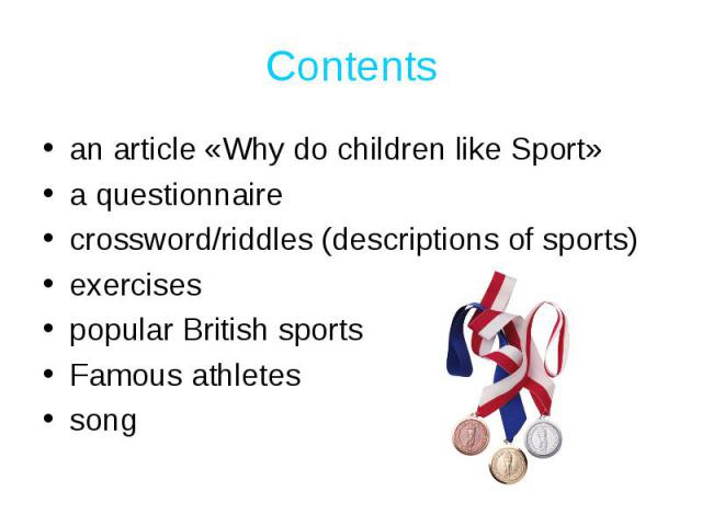 Contents an article «Why do children like Sport»a questionnairecrossword/riddles (descriptions of sports)exercisespopular British sportsFamous athletessong
