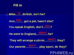 Fill in Mike……..British, isn't he? Ann……… got a pet, hasn't she? You speak Engli