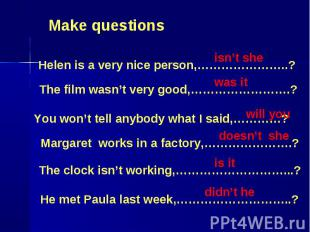 Make questions Helen is a very nice person,…………………..? The film wasn't very good,