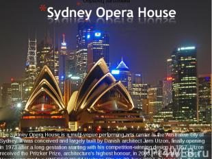 The Sydney Opera House is a multi-venue performing arts center in the Australian