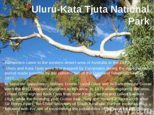 Uluru-Kata Tjuta National Park Europeans came to the western desert area of Aust