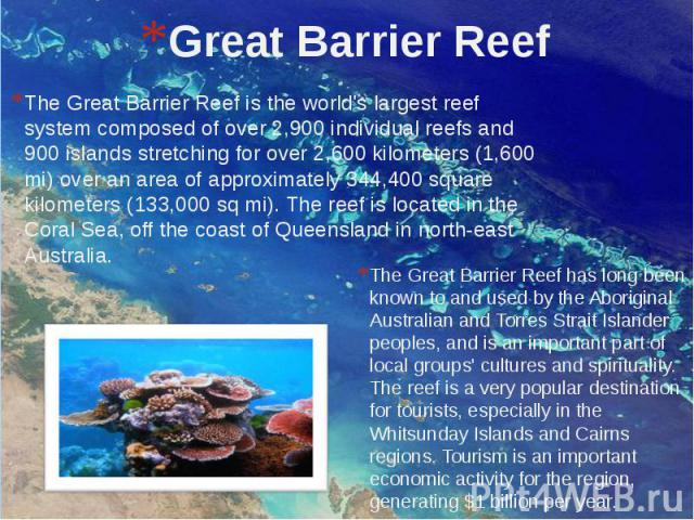 Great Barrier Reef The Great Barrier Reef is the world's largest reef system composed of over 2,900 individual reefs and 900 islands stretching for over 2,600 kilometers (1,600 mi) over an area of approximately 344,400 square kilometers (133,000 sq …
