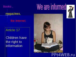 Books , magazines, the internet. Article 17Children have the right to informatio