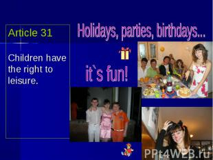 Article 31Children have the right to leisure. Holidays, parties, birthdays... it