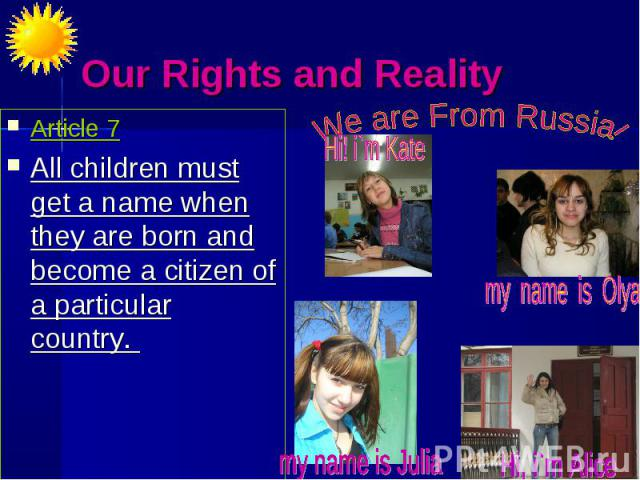 Our Rights and Reality. We are From Russia Article 7All children must get a name when they are born and become a citizen of a particular country.