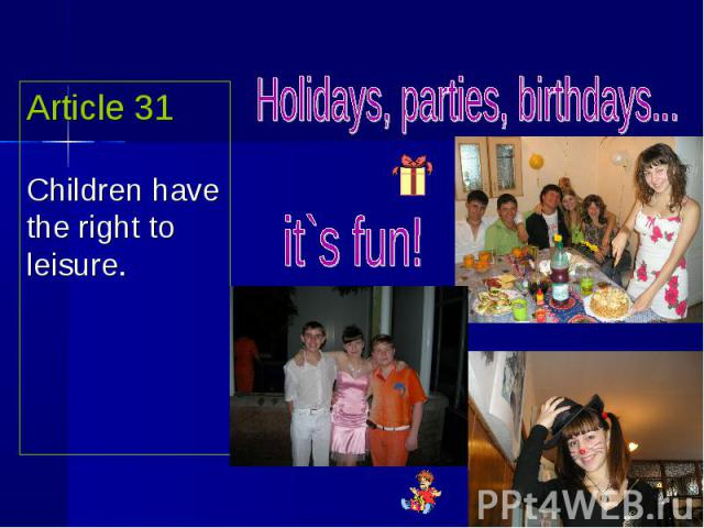 Article 31Children have the right to leisure. Holidays, parties, birthdays... it`s fun!
