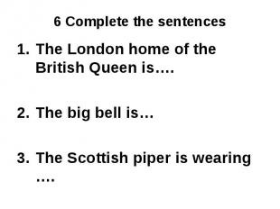 The London home of the British Queen is….The big bell is…The Scottish piper is w