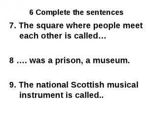 7. The square where people meet each other is called…8 …. was a prison, a museum