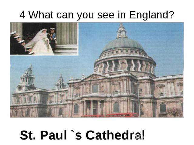4 What can you see in England? St. Paul `s Cathedral