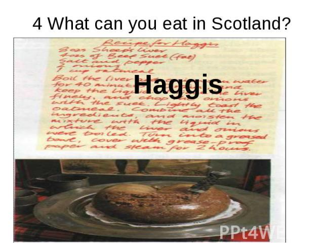 4 What can you eat in Scotland? Haggis