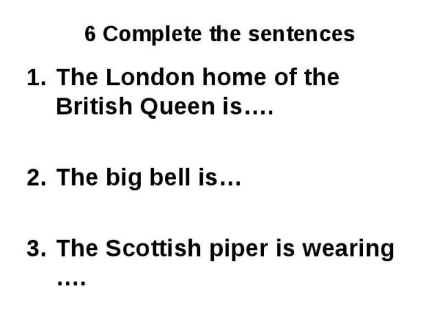 The London home of the British Queen is….The big bell is…The Scottish piper is wearing ….