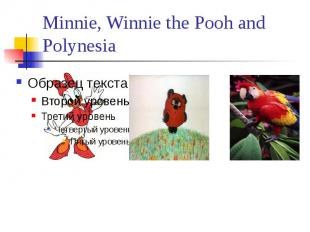 Minnie, Winnie the Pooh and Polynesia