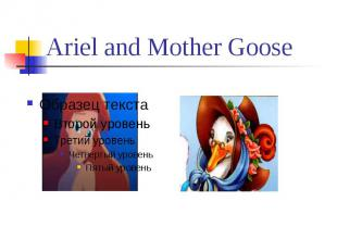 Ariel and Mother Goose