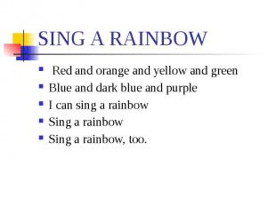 SING A RAINBOW Red and orange and yellow and greenBlue and dark blue and purpleI