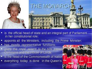 THE MONARCH is the official head of state and an integral part of Parliament in