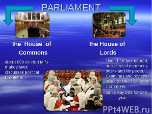 PARLIAMENT the House of Commons about 650 elected MPs-makes laws;discusses polit