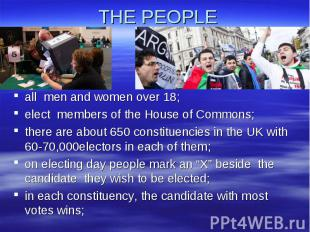 THE PEOPLE all men and women over 18;elect members of the House of Commons;there