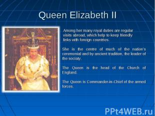 Queen Elizabeth II Among her many royal duties are regular visits abroad, which