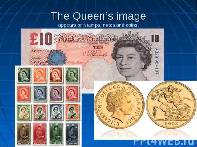 The Queen's imageappears on stamps, notes and coins.