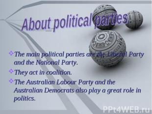 About political parties The main political parties are the Liberal Party and the