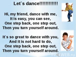 Hi, my friend, dance with me,It is easy, you can see,One step back, one step out
