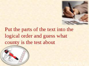 Put the parts of the text into the logical order and guess what county is the te